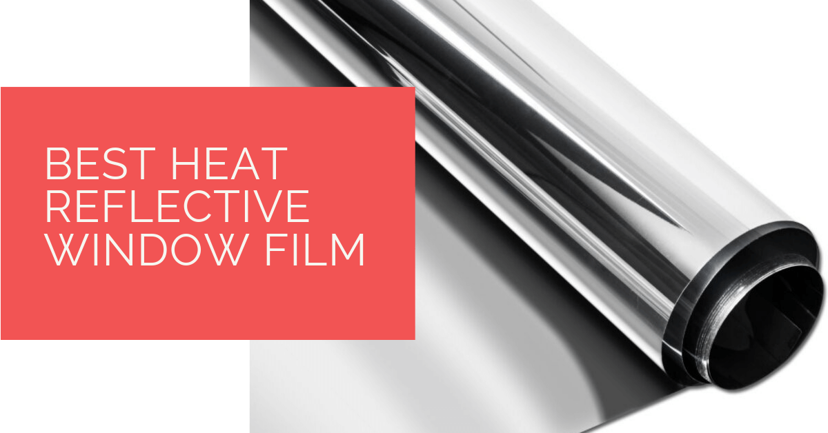 Best Heat Reflective Window Film