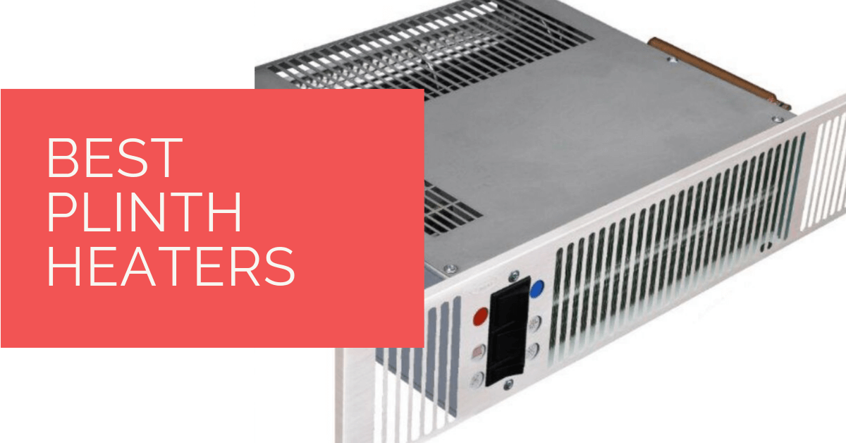5 Best Plinth Heaters Reviews of 2019