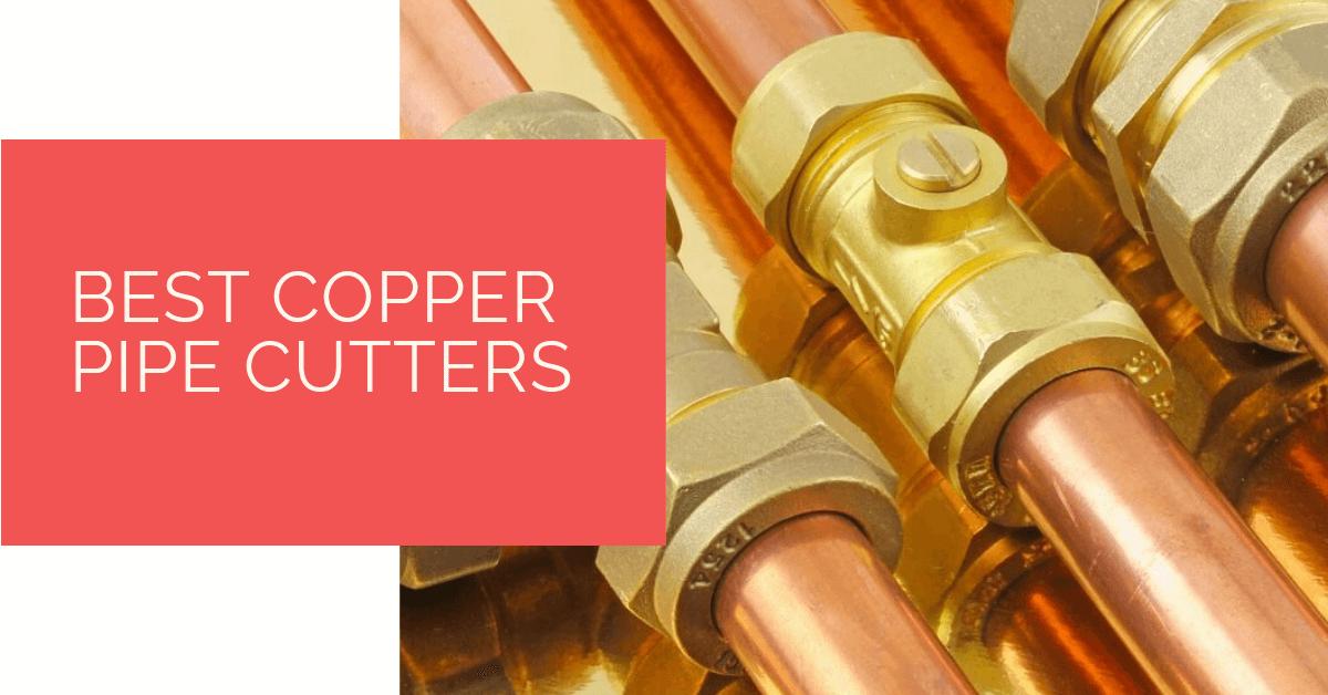 Best Copper Pipe Cutters