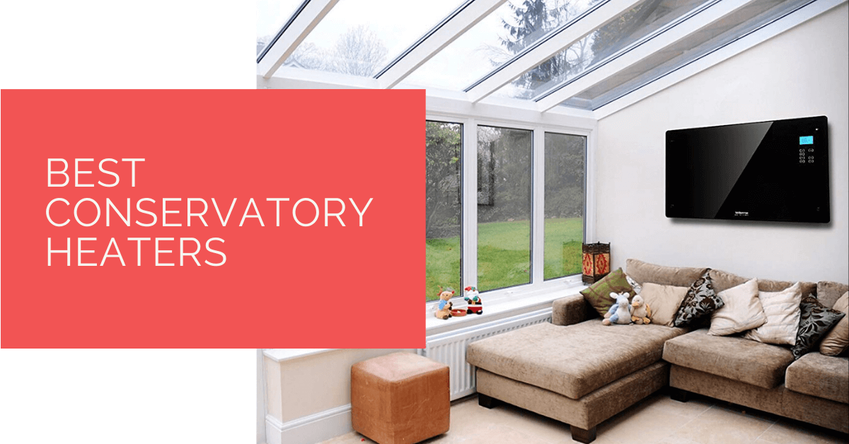 Best Conservatory Heaters for 2020