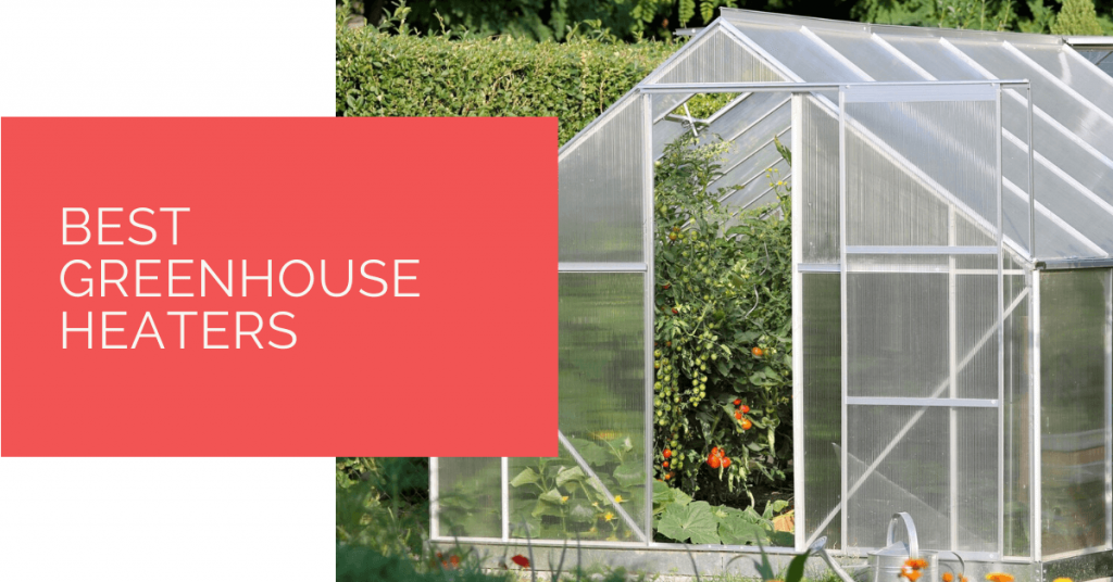 Best Greenhouse Heaters for 2020 Heat
