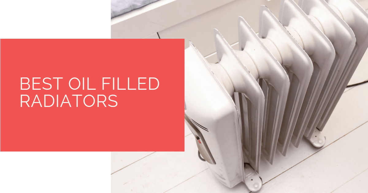 8 Best Oil Filled Radiators Reviewed In Detail Sept 2020
