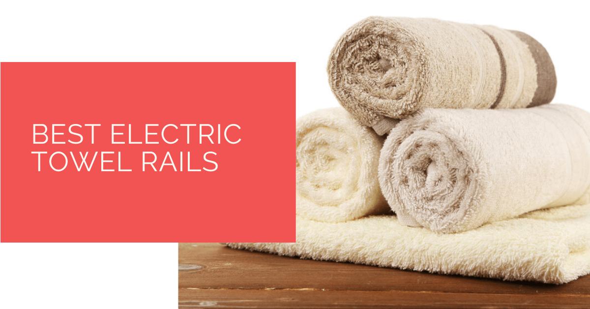 Best Electric Towel Rails