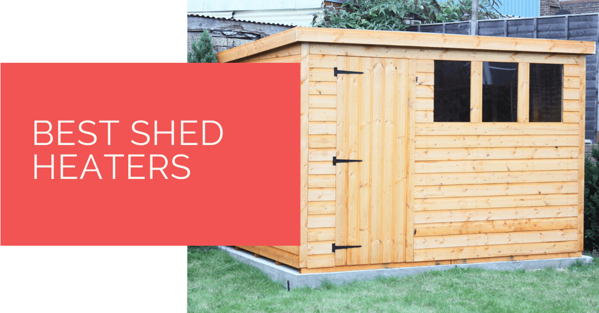 Best Shed Heaters