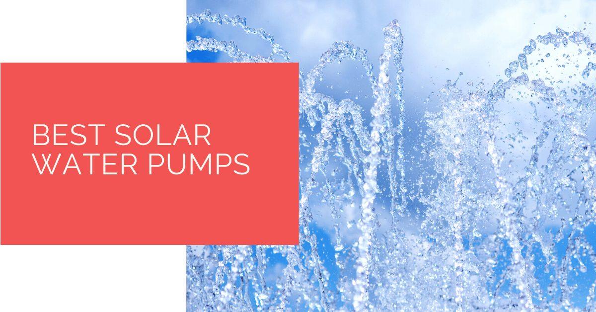 Best Solar Water Pumps